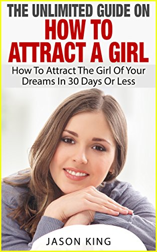 how to attract the girl you want