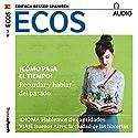 ECOS audio - ¡Cómo pasa el tiempo! 03/2017: Spanisch lernen Audio - Wie die Zeit vergeht! Hörbuch von  div. Gesprochen von:  div.