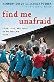 ISBN: 0062292854 - Find Me Unafraid: Love, Loss, and Hope in an African Slum