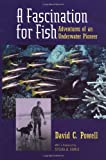 A Fascination for Fish, David C. Powell, 0520223667