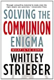 Solving the Communion Enigma, Whitley Strieber, 0399163816