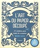 L'art du papier découpé : 24 créations pour toutes les occasions, avec 48 patrons prêts à découper