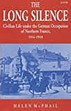 img - for The Long Silence: Civilian Life under the German Occupation of Northern France, 1914-1918 book / textbook / text book