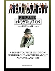 Private Investigation: Your Ultimate Guide To Become Your Own Detective And Find Out Anything About Anyone, Anytime