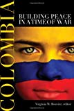Colombia: Building Peace in a Time of War