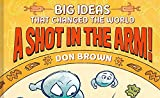 A Shot in the Arm!: Big Ideas that Changed the