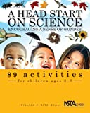 A Head Start on Science: Encouraging a Sense of Wonder : Grades PreK - 2 (PB208X)