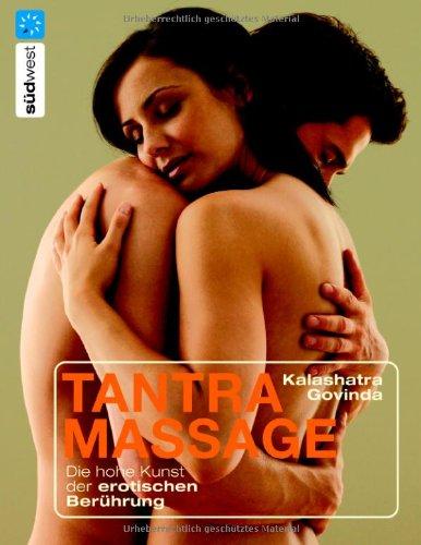 Tantra Massage: Die hohe Kunst der erotischen Berührung Taschenbuch – 22. September 2006 Kalashatra Govinda Südwest Verlag 3517082104 MAK_MNT_9783517082103