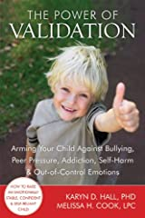 The Power of Validation: Arming Your Child Against Bullying, Peer Pressure, Addiction, Self-Harm, and Out-of-Control Emotions Paperback