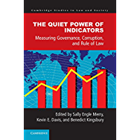 The Quiet Power of Indicators: Measuring Governance, Corruption, and Rule of Law (Cambridge Studies in Law and Society) (English Edition)