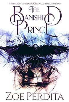The Banished Prince: Their Dark King Book One (A Gay Harem Fantasy): Their Dark King Book One A Gay Harem Fantasy by [Perdita, Zoe]
