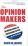 The Opinion Makers, David W. Moore, 0807042323