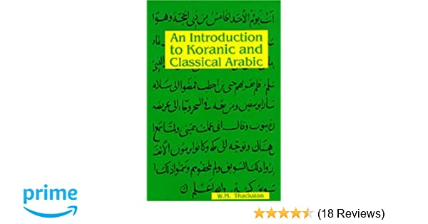 An introduction to koranic and classical arabic wm thackston an introduction to koranic and classical arabic wm thackston 8580000048001 amazon books fandeluxe Images