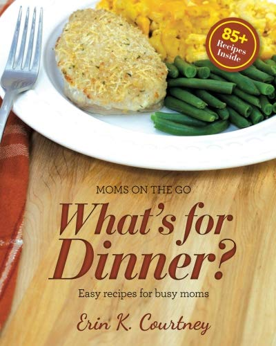 What's For Dinner? (Moms On The Go) (Volume 2) by Erin K. Courtney