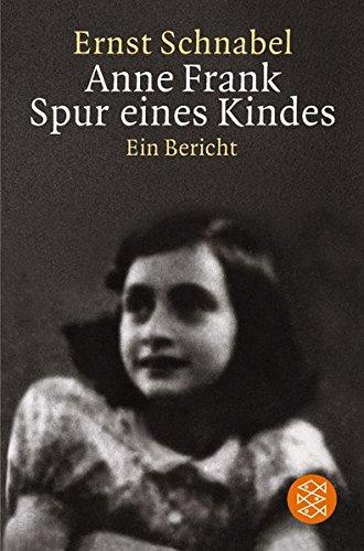 Anne Frank. Spur eines Kindes: Ein Bericht Überarbeitete Neuausgabe