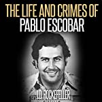 The Life and Crimes of Pablo Escobar | J.D. Rockefeller