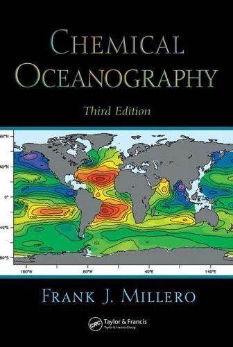 Chemical Oceanography 3 Ed (Marine Science) 3rd (third) Edition by Millero, Frank J. published by CRC Press (2005)