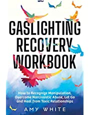Gaslighting Recovery Workbook: How to Recognize Manipulation, Overcome Narcissistic Abuse, Let Go, and Heal from Toxic Relationships