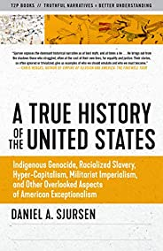 A True History of the United States: Indigenous Genocide, Racialized Slavery, Hyper-Capitalism, Militarist Imp
