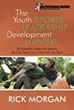img - for The Youth Sports Leadership Development Manual: Six Essential Leadership Lessons You Can Teach Your Child with Any Sport book / textbook / text book