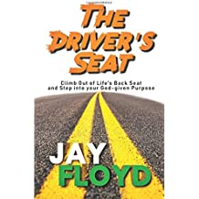 The Driver's Seat: Climb Out of Life's Back Seat and Step into Your God-given Purpose