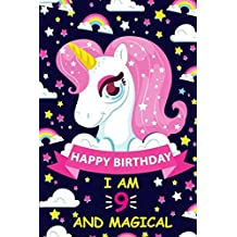 "Happy Birthday I Am 9 And Magical: Notebook/Diary for 9 Year Old Girls, Cute Unicorn Gift for 9th Birthday, Lined Blank Journal, 100 pages Size 6""x9"""