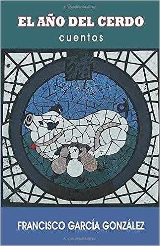 El año del cerdo (Spanish Edition): Francisco García González: 9781546660453: Amazon.com: Books