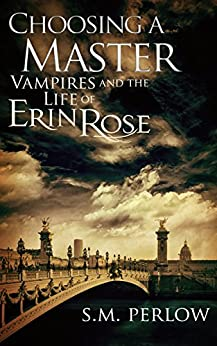 Choosing a Master (Vampires and the Life of Erin Rose Book 1) by [Perlow, S.M.]