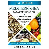 La Dieta Mediterránea para Principiantes: El Plan Simple de Comidas de 4 Semanas para una