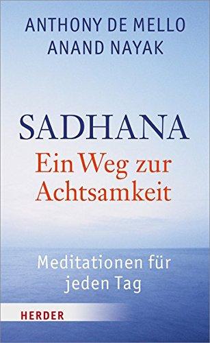 SADHANA - Ein Weg zur Achtsamkeit: Meditationen für jeden Tag