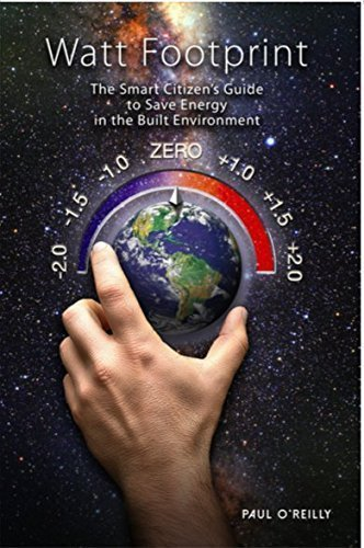 Watt Footprint The Smart Citizens Guide to Save Energy in the Built Environment ()