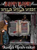 A Bloody Bloody Mess in the Wild Wild West: A Gruesomely Action-Packed Weird Western Horror Novel