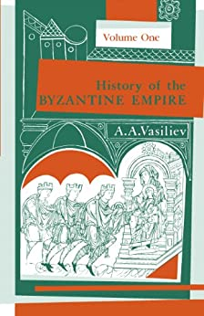 History of the Byzantine Empire, 324–1453, Volume I (History of the Byzantine Empire, 324-1453 Book 1)