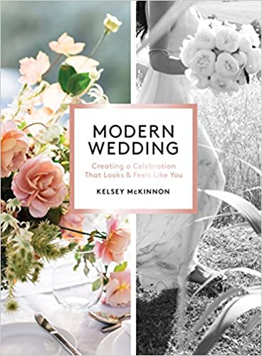 412b3a1d1a1b Modern Wedding  Creating a Celebration That Looks and Feels Like You   Kelsey McKinnon  9781579657758  Amazon.com  Books