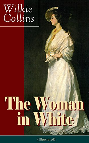 The Woman in White (Illustrated): A Mystery Suspense Novel from the prolific English writer, best known for The Moonstone, No Name, Armadale, The Law and ... Wife, Poor Miss Finch and The Black Robe