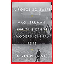 A Force So Swift: Mao, Truman, and the Birth of Modern China, 1949