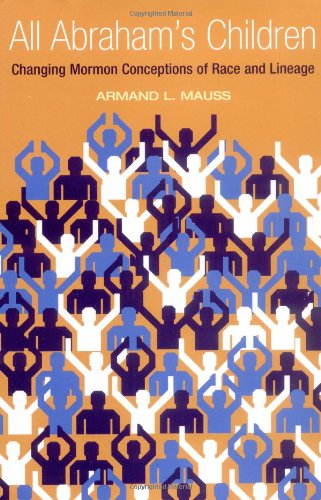 All Abraham's Children: Changing Mormon Conceptions of Race and Lineage