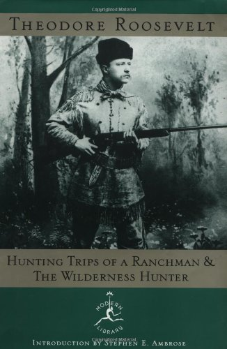 Hunting Trips of a Ranchman and the Wilderness - Field Stores Roosevelt