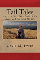 Tail Tales: Stories Of Pets Who Touched My Heart And Impacted My Life