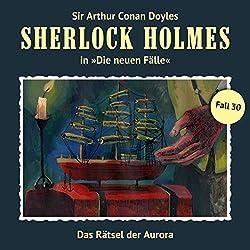 Das Rätsel der Aurora (Sherlock Holmes - Die neuen Fälle 30)