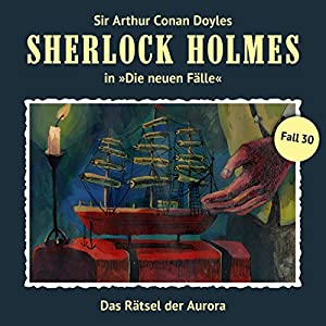 Das Rätsel der Aurora (Sherlock Holmes - Die neuen Fälle 30) Hörspiel