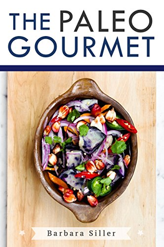 Paleo Recipes: The Paleo Gourmet: 36 Delicious Paleo Recipes for Meat, Fish, Salads & Snacks (Paleo Dinner, Paleo For Beginners, Paleo Recipe Book) by Barbara Siller