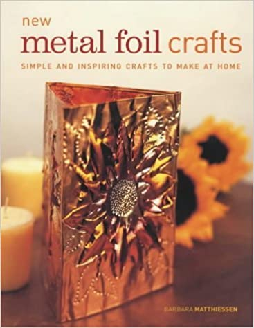 Book New Metal Foil Crafts: Simple and Inspiring Crafts to Make at Home by Barbara Mathiessen (2002-08-14)