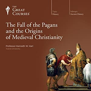 The Fall of the Pagans and the Origins of Medieval Christianity Lecture