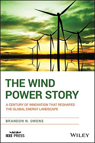 Turbines Power Wind - The Wind Power Story: A Century of Innovation that Reshaped the Global Energy Landscape