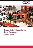 Toponimia Literaria en Tres Ensayos, Guillermo Schmidhuber De La Mora, 3846571326