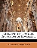 Sermons of Rev C H Spurgeon of London, Charles H. Spurgeon, 114206610X