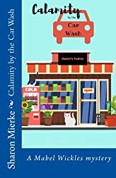 Calamity by the Car Wash (A Mabel Wickles mystery) (Volume 2)