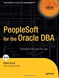 PeopleSoft for the Oracle DBA (Oaktable Press), David Kurtz, 1590594223