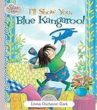 I'll Show You Blue Kangaroo (Silver Tales Series)